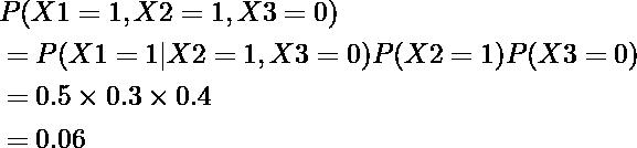 \begin{equation*} \begin{align} &P(X1=1,X2=1,X3=0)\\ &=P(X1=1|X2=1,X3=0)P(X2=1)P(X3=0)\\ &=0.5\times0.3\times0.4\\ &=0.06 \end{align} \end{equation*}