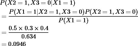 \begin{equation*} \begin{align} &P(X2=1, X3=0|X1=1)\\ &=\frac{P(X1=1|X2=1, X3=0)P(X2=1, X3=0)}{P(X1=1)}\\ &=\frac{0.5\times0.3\times0.4}{0.634}\\ &=0.0946 \end{align} \end{equation*}